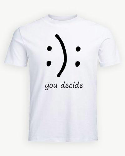 Tricou personalizat you decide, fericit sau trist ?